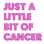 Just a Little Bit of Cancer