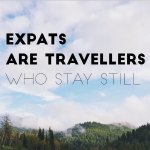 Expats Are Travellers Who Stay Still